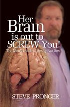 Her Brain Is Out To Screw You! The Men's Guide To Sex or Not Sex