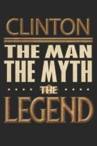 Clinton The Man The Myth The Legend: Clinton Notebook Journal 6x9 Personalized Customized Gift For Someones Surname Or First Name is Clinton