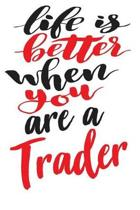 Life is Better When You Are A Trader