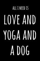 All I Need Is Love And Yoga And A Dog: 6x9'' Lined Notebook/Journal Funny Gift Idea