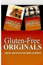 Gluten-Free Originals - Snacks and Sweet Treat Ideas Cookbook: Practical and Delicious Gluten-Free, Grain Free, Dairy Free Recipes