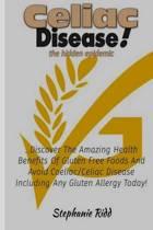 Celiac Disease the Hidden Epidemic!