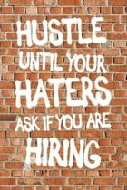 Hustle Until Your Haters Ask If You Are Hiring