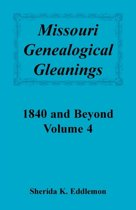 Missouri Genealogical Gleanings 1840 and Beyond, Vol. 4