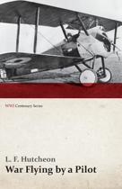 War Flying by a Pilot - The Letters of Theta to His Home People Written in Training and in War (Wwi Centenary Series)