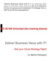 ISO 38500 Unlocked (The Missing Pieces): Deliver Business Value with IT! - Get Your Cloud Strategy Right!