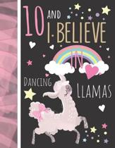 10 And I Believe In Dancing Llamas
