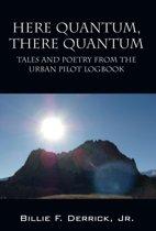 Here Quantum, There Quantum