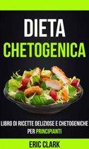 Dieta chetogenica: Libro di ricette deliziose e chetogeniche per principianti