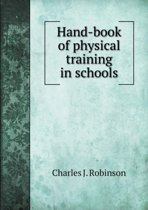 Hand-Book of Physical Training in Schools
