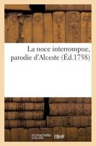 La Noce Interrompue, Parodie d'Alceste, Represent�e Pour La Premiere Fois
