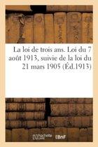 La Loi de Trois Ans. Loi Du 7 Aout 1913, Suivie de la Loi Du 21 Mars 1905, Recrutement de l'Arm�e