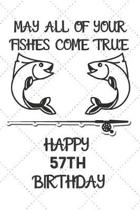 May All Of Your Fishes Come True Happy 57th Birthday: 57 Year Old Birthday Gift Pun Journal / Notebook / Diary / Unique Greeting Card Alternative