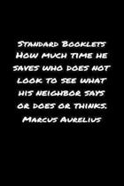 Standard Booklets How Much Time He Saves Who Does Not Look to See What His Neighbor Says or Does or Thinks Marcus Aurelius: A soft cover blank lined j