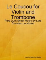 Le Coucou for Violin and Trombone - Pure Duet Sheet Music By Lars Christian Lundholm