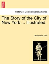 The Story of the City of New York ... Illustrated.