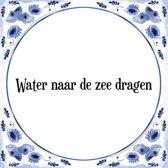 Tegeltje met Spreuk (Tegeltjeswijsheid): Water naar de zee dragen + Kado verpakking & Plakhanger