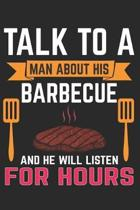 Talk To A Man About His Barbecue And He Will Listen For Hours