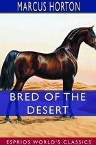 Bred of the Desert (Esprios Classics)