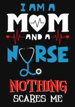 I Am Mom And A Nurse Nothing Scares Me: A Journal notebook, Memories, Perfect for Notes, Journaling, Graduation Gift for Nurses, Doctors, Great as Nur