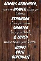 Always Remember You Are Braver Than You Believe Happy 44th Birthday: 44th Birthday Gift / Journal / Notebook / Diary / Unique Greeting Card Alternativ