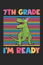 7th Grade I'm Ready - Dinosaur Back To School Gift - Notebook For Seventh Grade Boys - Boys Dinosaur Writing Journal: Medium College-Ruled Journey Dia
