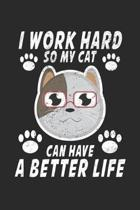 I Work Hard So My Cat Can Have A Better Life: Animal Love Pet Owner ruled Notebook 6x9 Inches - 120 lined pages for notes, drawings, formulas - Organi