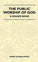 The Public Worship Of God - A Source Book