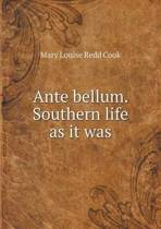 Ante Bellum. Southern Life as It Was