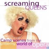 Screaming Queens - Camp Scenes From The Glittering World Of Opera
