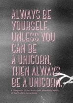 Always be yourself. Unless you can be a unicorn, then always be a unicorn