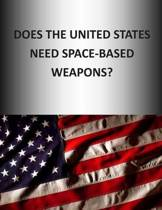 Does the United States Need Space-Based Weapons?