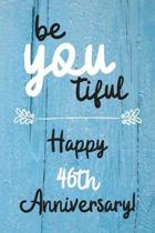 Be YOU tiful Happy 46th Anniversary: 46 Year Old Anniversary Gift Journal / Notebook / Diary / Unique Greeting Card Alternative