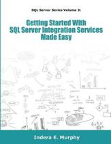 Getting Started with SQL Server Integration Services Made Easy