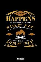 What Happens Around The Fire Fit Stay Around The Fire Fit Notebook: Camping Notebook, Planner, Journal, Diary, Planner, Gratitude, Writing, Travel, Go