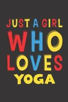Just A Girl Who Loves Yoga: Funny Birthday Gift For Girl Women Who Loves Yoga Lined Journal Notebook 6x9 120 Pages