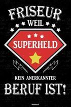 Friseur weil Superheld kein anerkannter Beruf ist! Notizbuch: Friseur Journal DIN A5 liniert 120 Seiten Geschenk