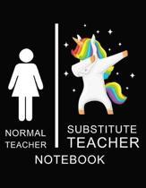 Normal Teacher Substitute Teacher Notebook: Teacher Notebook, unicorn cover / 8.5 x 11