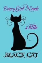 Every girl needs a little Black cat: Cat Day gifts for Cat lovers Lined Journal cat gifts i love cats Funny cat gifts Best gifts for cat lovers Cute c