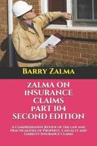 Zalma on Insurance Claims Part 104 Second Edition: A Comprehensive Review of the law and Practicalities of Property, Casualty and Liability Insurance