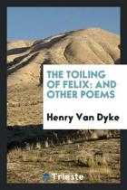 The Toiling of Felix and Other Poems