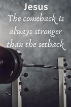 Jesus The Comeback Is Always Stronger Than The Setback