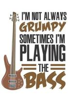 I'm Not Always Grumpy Sometimes I'm Playing The Bass: Funny Cool Bass Guitar Journal - Notebook - Workbook - Diary - Planner- 6x9 - 120 Blank Pages-Co