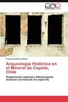Arqueologia Historica En El Mineral de Capote, Chile