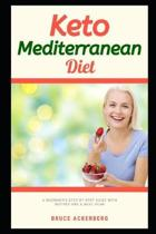 Keto Mediterranean Diet: A Beginner's Step-by-Step Guide With Recipes and a Meal Plan