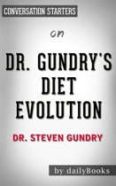 Dr. Gundry's Diet Evolution: Turn Off the Genes That Are Killing You and Your Waistline by Steven R. Gundry | Conversation Starters