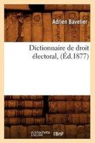 Dictionnaire de Droit �lectoral, (�d.1877)