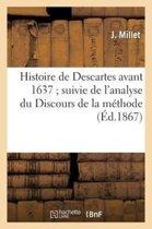 Histoire de Descartes Avant 1637 Suivie de l'Analyse Du Discours de la M�thode