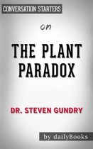 The Plant Paradox: The Hidden Dangers in ''Healthy'' Foods That Cause Disease and Weight Gain by Dr. Steven Gundry | Conversation Starters