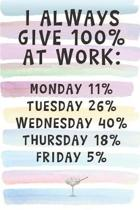 I Always Give 100% at Work.: Blank Lined Notebook Journal Gift for Coworker, Teacher, Friend